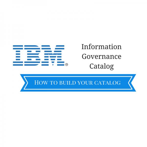 Information Governance Catalog – How to Build Your Catalog